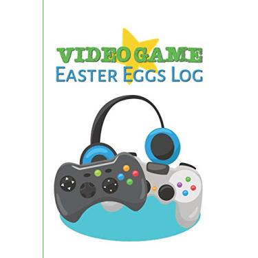 Video Game Easter Eggs Log: Track the Hidden Interactions, Cut Scenes, and Unlockable Content in Video Games