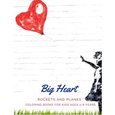 Big Heart: ROCKETS and PLANES, Coloring Book for Kids Ages 4 to 8 Years, Large 8.5 x 11 inches White Paper, Soft