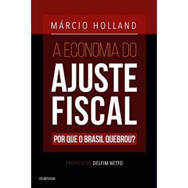 A Economia do Ajuste Fiscal - Holland, Márcio - 9788535263060