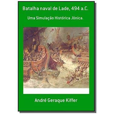 Batalha Naval de Lade, 494 a.C. - André Geraque Kiffer - 9788565853125