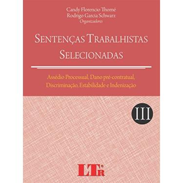 Assédio Processual, Dano Pré-Contratual, Discriminação, Estabilidade e Indenização - Volume III. Coleção Sentenças Trabalhistas Selecionadas - Capa Comum - 9788536131696