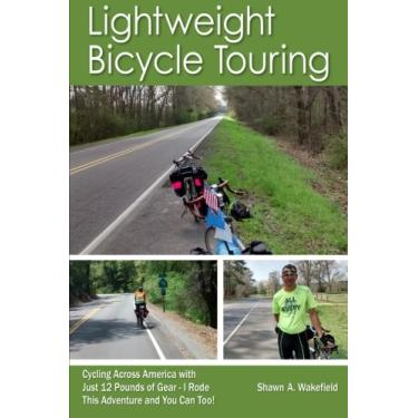Lightweight Bicycle Touring: Cycling Across America with Just 12 Pounds of Gear, I Rode This Adventure and You Can Too!
