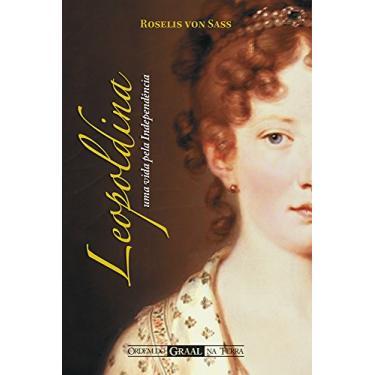 Leopoldina - Uma Vida Pela Independência - Sass, Roselis Von - 9788572791113