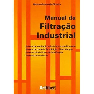 Manual da Filtração Industrial - Gomes De Oliveira, Marcos - 9788588098756