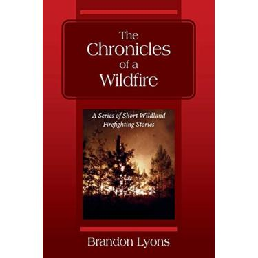 The Chronicles of a Wildfire: A Series of Short Wildland Firefighting Stories