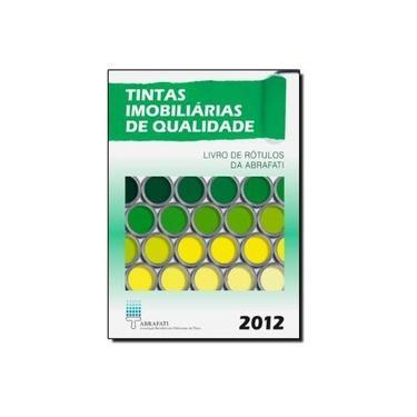 Tintas Imobiliárias de Qualidade 2012: Livros de Rótulos da ABRAFATI - Jorge M. R. Fazenda - 9788521206361