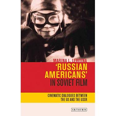Russian Americans' in Soviet Film: Cinematic Dialogues Between the US and the USSR