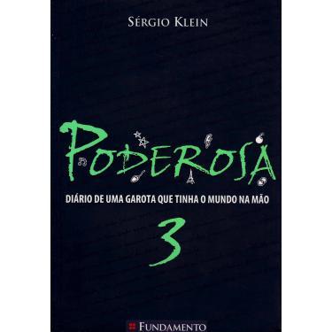 Poderosa - Diário de uma Garota que Tinha o Mundo na Mão - Vol. 3 - Klein, Sergio - 9788576761785