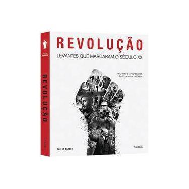 Revolução. Levantes que Marcaram o Século XX - Philip Parker - 9788568684665