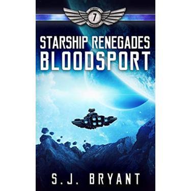 Starship Renegades: Bloodsport: 7
