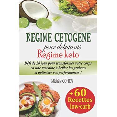 Régime cétogène pour débutants, Régime keto: Défi de 28 jour pour transformer votre corps en une machine à brûler les graisses et optimiser vos performances + 60 recettes low-carb adaptées