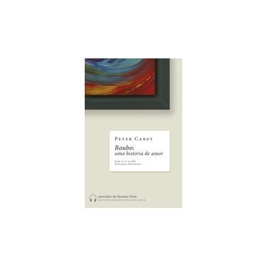 Roubo - Uma História de Amor - Carey, Peter - 9788501076175