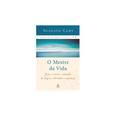 O Mestre da Vida - Jesus, o Maior Semeador de Alegria, Liberdade e Esperança - Col Análise Da... - Cury , Augusto - 9788575422311