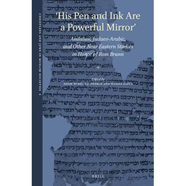 'his Pen and Ink Are a Powerful Mirror': Andalusi, Judaeo-Arabic, and Other Near Eastern Studies in Honor of Ross Brann: 4