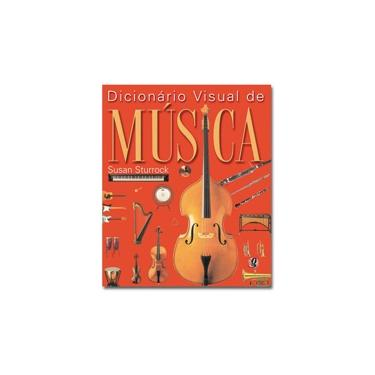 Dicionário Visual de Música - 2ª Edição - Sturrock, Susan - 9788526006669