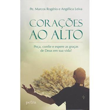 Corações ao Alto - Rogério, Marcos - 9788582780718