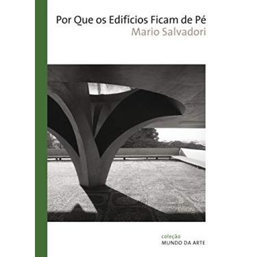 Por Que os Edificios Ficam de Pé - Coleção Mundo da Arte - Mario Salvadori - 9788578274443