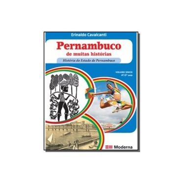 Pernambuco De Muitas Histórias: História do Estado de Pernambuco - Erinaldo Cavalcanti - 9788516072728