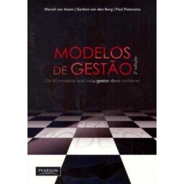 Modelos de Gestão - Os 60 Modelos que Todo Gestor Deve Conhecer - 2ª Ed. 2010 - Assen,marcel Van - 9788576053781