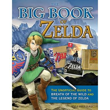 The Big Book of Zelda: The Unofficial Guide to Breath of the Wild and The Legend of Zelda - Kyle Hilliard - 9781629375236