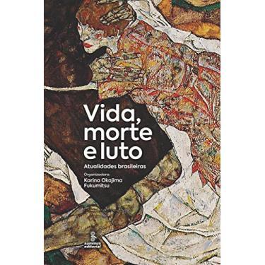 Vida, Morte E Luto - Atualidades Brasileiras - Fukumitsu, Karina Okajima - 9788532311016