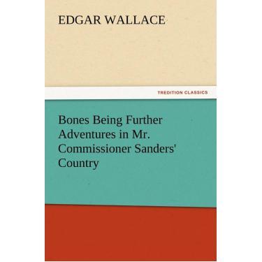 Bones Being Further Adventures In Mr. Commissioner Sanders