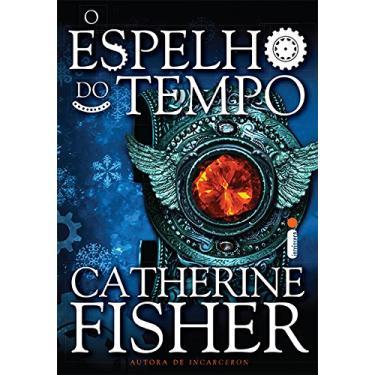 O Espelho do Tempo - Catherine Fisher - 9788580575613