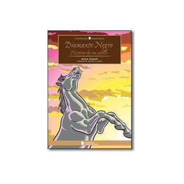Diamante Negro - História de Um Cavalo - Col. Clássicos Nacional - 3ª Ed. 2010 - Sewell, Anna - 9788504015409