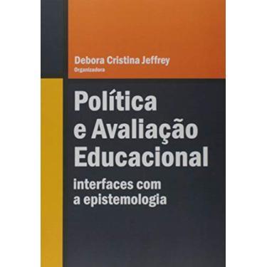 Política E Avaliação Educacional - Interfaces Com A Epistemologia - Debora Cristina Jeffrey - 9788544405338