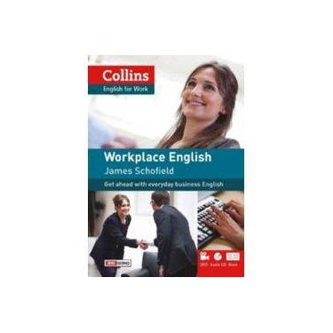 Workplace English: Get Ahead with Everyday Business English - James Schofield - 9788578274894
