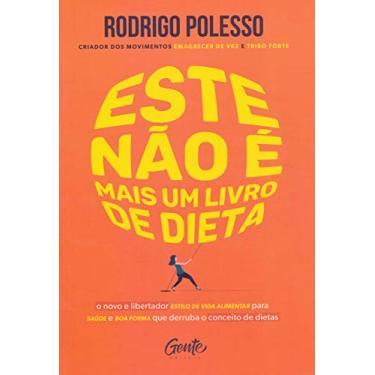 Este não é mais um livro de dieta: O novo e libertador estilo de vida alimentar para saúde e boa forma que - Rodrigo Polesso - 9788545202868