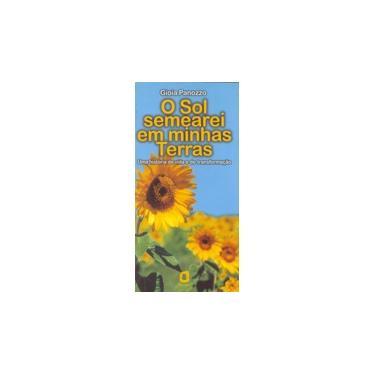 O Sol Semearei em Minhas Terras - Panozzo, Gioia - 9788571837133