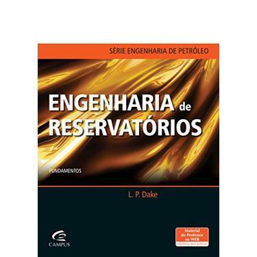 Engenharia de Reservatórios - Série Engenharia de Petróleo - Dake, L. - 9788535276305
