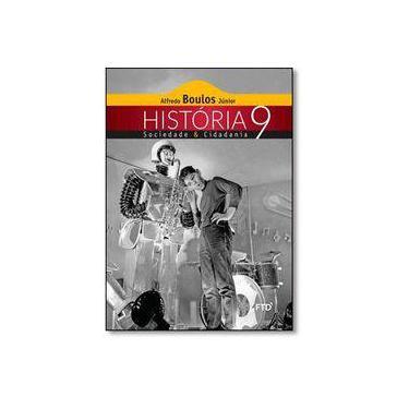 História Sociedade & Cidadania - 9º Ano - Boulos Júnior, Alfredo - 9788520003732