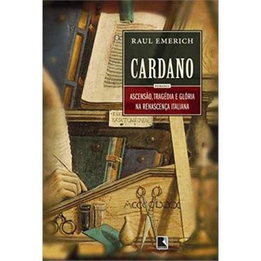Cardano - Ascensão , Tragédia e Glória na Renascença Italiana - Emerich, Raul - 9788501402851