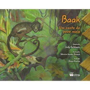 Baak - Um Conto do Povo Maia - Col. Contos Indígenas da América Latina - Goldman, Judy - 9788532285690