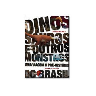 Dinossauros e Outros Monstros. Uma Viagem à Pré-História do Brasil - Luiz Eduardo Anelli - 9788531415807