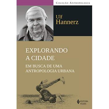 Explorando A Cidade - Em Busca de Uma Antropologia Urbana - Hannerz, Ulf - 9788532649171