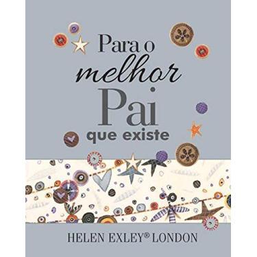 Para O Melhor Pai Que Existe - Exley, Helen - 9781846349768