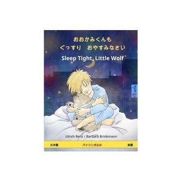 O Okami-Kun Mo Gussuri Oyasuminasai - Sleep Tight, Little Wolf. Bilingual Children's Book (Japanese - English) [Japanese]