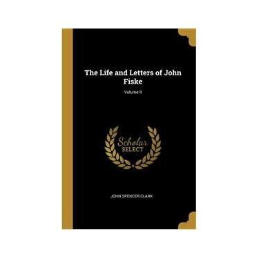 Imagem de The Life and Letters of John Fiske; Volume II