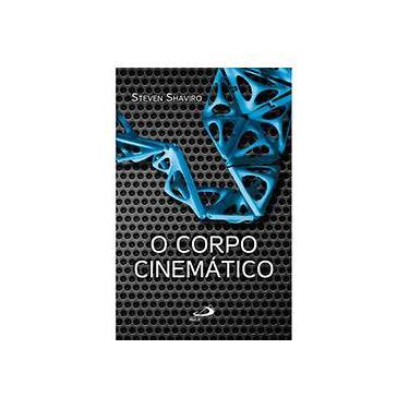 O Corpo Cinemático - Col. Filosofia e Comunicação - Shaviro, Steven - 9788534941365