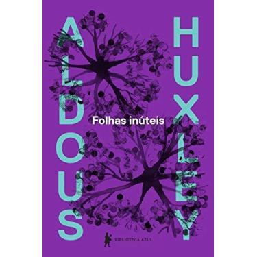 Folhas Inúteis - 2ª Ed. 2014 - Huxley, Aldous Leonard - 9788525057976