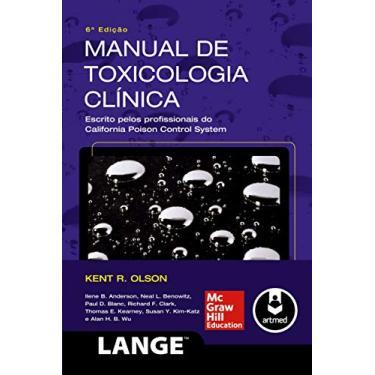 Manual de Toxicologia Clínica - 6ª Ed. 2013 - Escrito Pelos Profissionais do California Poison Contr - Olson, Kent R. - 9788580552652