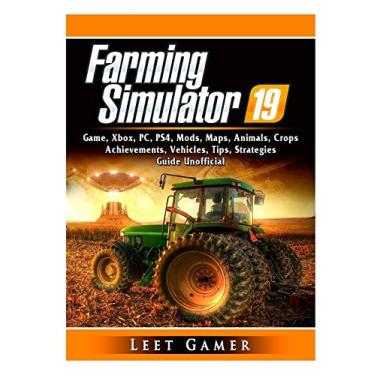 Farming Simulator 19 Game, Xbox, PC, PS4, Mods, Maps, Animals, Crops, Achievements, Vehicles, Tips, Strategies, Guide Unofficial - Leet Gamer - 9780359401819