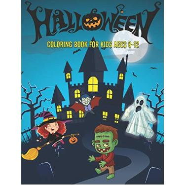 Halloween coloring book for kids ages 8-12: Perfect coloring book for boys, girls, and kids of all ages - Filled with cute illustrations of witches, ... monsters, ghosts, cute devils and more!