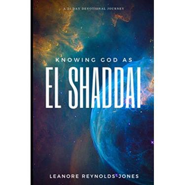 Knowing God as EL SHADDAI: A 21 Day Devotional Journey