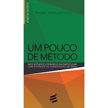 Um Pouco de Método - Nos Estudos Literários Em Particular, Com Extensão Às Humanidades Em Geral - Souza, Roberto Acízelo De - 9788580332346