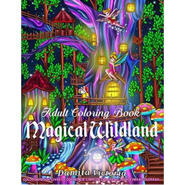 Adult Coloring Book - Magical Wildland: Coloring Page for Adult Relaxation Featuring Enchanting Magical Land, Fairies, Lovely Flowers, and Trees for Stress Relieve and Alternative Meditation
