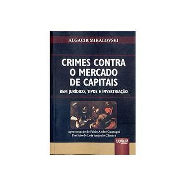 Crimes Contra o Mercado de Capitais: Bem Jurídico, Tipos e Investigação - Algacir Mikalovski - 9788536246475